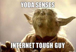 Yoda senses internet tough guy